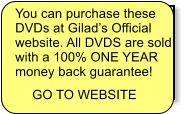 You can purchase these DVDs at Gilad�s Official  website. All DVDS are sold with a 100% ONE YEAR money back guarantee!  GO TO WEBSITE